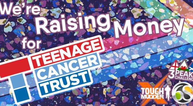 Teenage Cancer Trust – 6S Charity of the Year